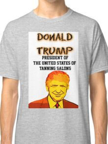 President of Tanning Salons Classic T-Shirt