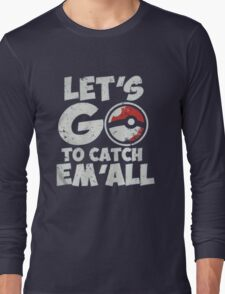 Pokemon Go Lets go Catch em all Long Sleeve T-Shirt