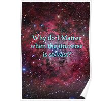Why do I matter when the universe is so vast? Poster
