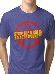 BorderLands Strip the flesh Salt the wound Tri-blend T-Shirt