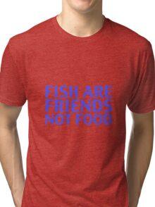 Fish Are Friends  Tri-blend T-Shirt