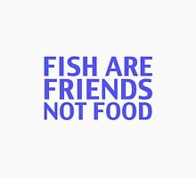 Fish Are Friends  Unisex T-Shirt