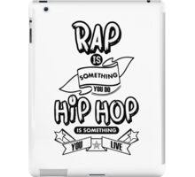 Rap Is Something You Do, Hip Hop Is Something You Live (White T-Shirt) iPad Case/Skin