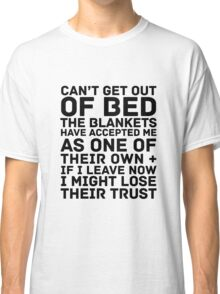Can't Get Out Of Bed Classic T-Shirt