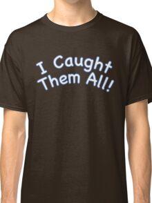 I Caught them all Classic T-Shirt