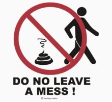 Do not leave a mess! by NewSignCreation