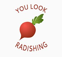 You Look Radishing Unisex T-Shirt