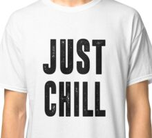 Just Chill - Black Text Classic T-Shirt