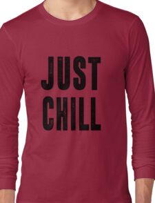 Just Chill - Black Text Long Sleeve T-Shirt