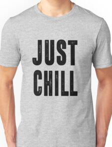 Just Chill - Black Text Unisex T-Shirt