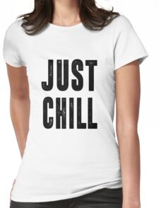 Just Chill - Black Text Womens Fitted T-Shirt