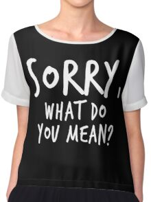 Sorry, what do you mean? - White Text Chiffon Top
