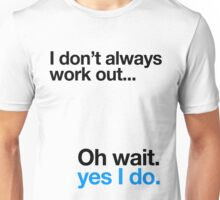 I don't always work out... Unisex T-Shirt