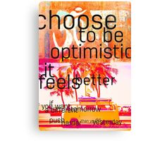 Choose to be optimistic it feels better Canvas Print
