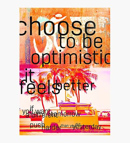 Choose to be optimistic it feels better Photographic Print