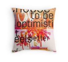 Choose to be optimistic it feels better Throw Pillow