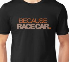 BECAUSE RACE CAR (7) Unisex T-Shirt