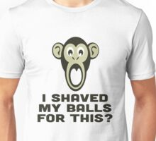 I SHAVED MY BALLS FOR THIS? Unisex T-Shirt