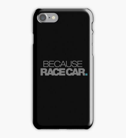 BECAUSE RACE CAR (5) iPhone Case/Skin