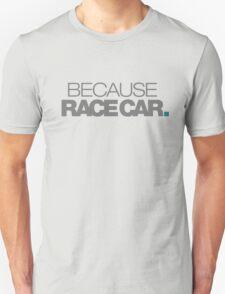 BECAUSE RACE CAR (5) T-Shirt