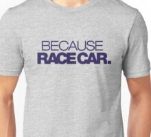 BECAUSE RACE CAR (4) Unisex T-Shirt