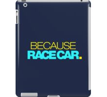 BECAUSE RACE CAR (3) iPad Case/Skin