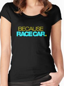 BECAUSE RACE CAR (3) Women's Fitted Scoop T-Shirt