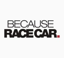 BECAUSE RACE CAR (2) by PlanDesigner