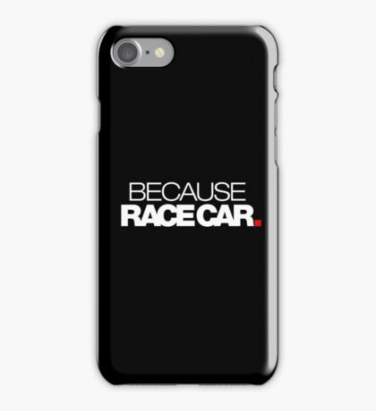 BECAUSE RACE CAR (1) iPhone Case/Skin