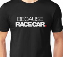 BECAUSE RACE CAR (1) Unisex T-Shirt