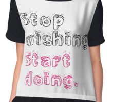 Stop Wishing. Start Doing. Chiffon Top