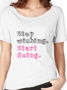 Stop Wishing. Start Doing. Women's Relaxed Fit T-Shirt