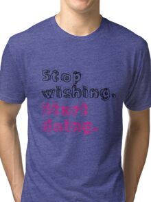 Stop Wishing. Start Doing. Tri-blend T-Shirt