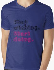 Stop Wishing. Start Doing. Mens V-Neck T-Shirt