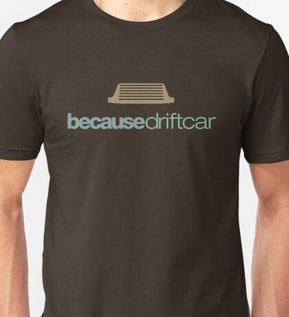 Because drift car (7) Unisex T-Shirt
