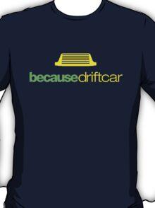 Because drift car (6) T-Shirt