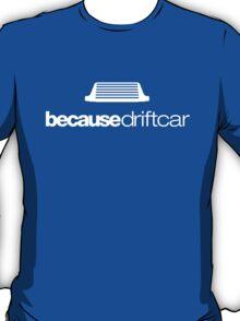 Because drift car (5) T-Shirt