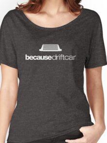Because drift car (5) Women's Relaxed Fit T-Shirt