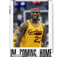I'M COMING HOME LEBRON TEE iPad Case/Skin