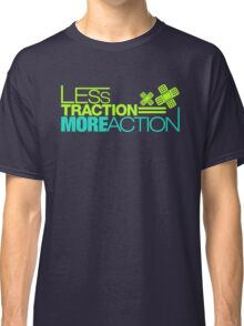 Less traction = More action (3) Classic T-Shirt
