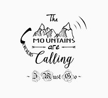 The Mountains Are Calling I must Go Unisex T-Shirt
