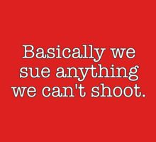 Basically we sue anything we can't shoot. Baby Tee