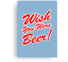 Wish You Were Beer! Canvas Print
