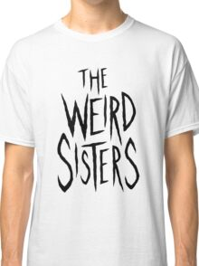 The Weird Sisters - Black Classic T-Shirt