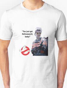 You just got Holtzmann'd baby! Unisex T-Shirt