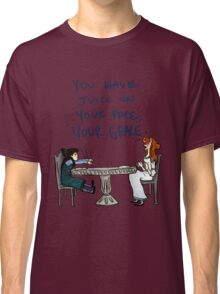 You Have Juice on Your Face Classic T-Shirt