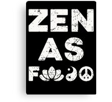 Zen As F Funny T-Shirt Canvas Print