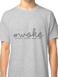 Stay Woke Black Lives Matter Classic T-Shirt