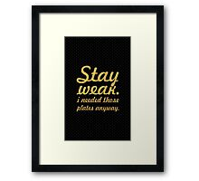 Stay weak i need those... Gym Motivational Quote Framed Print