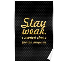 Stay weak i need those... Gym Motivational Quote Poster